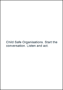 Child Safe Organisations. Start the conversation. Listen and act. (CCYP)